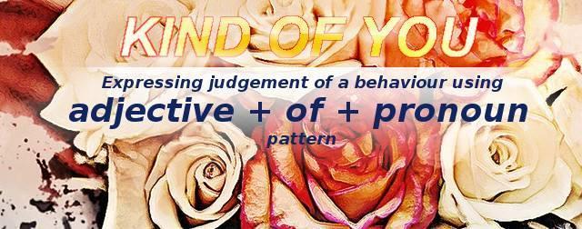 Judging a behaviour using adjective + of + pronoun pattern