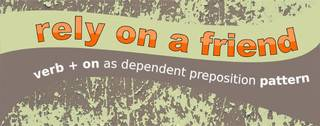 Verb + on as a dependent preposition pattern