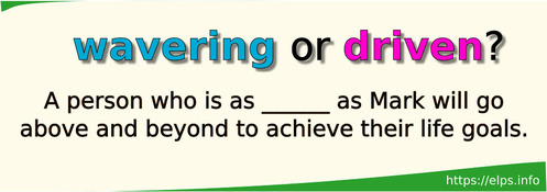 wavering or driven?